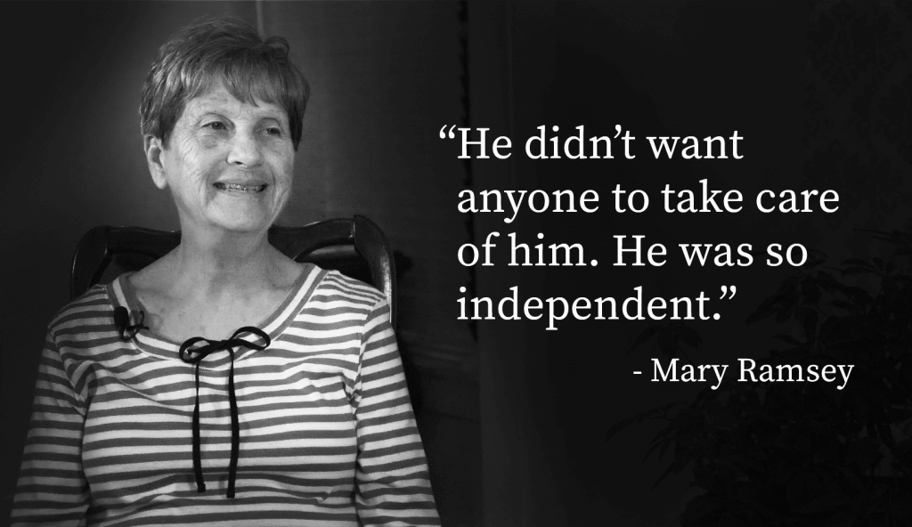 "This is a picture of caregiver Mary Ramsey saying: ""He didn't want anyone to take care of him. He was so independent""."